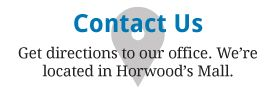 Contact Us | Get directions to our office. We're located in Horwood's Mall.