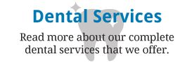 Dental Services | Read more about our complete dental services that we offer.